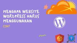 Mengapa Website WordPress Harus Menggunakan CDN