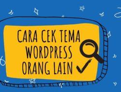 Cara Cek Tema Wordpress Orang Lain