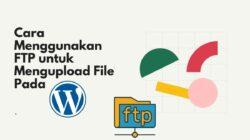 Cara Menggunakan FTP untuk Mengupload File Pada WordPress