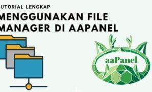 Tutorial Lengkap Menggunakan File Manager di aaPanel