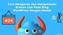 Cara Mengecek dan Memperbaiki Broken Link Pada Blog WordPress Dengan Mudah