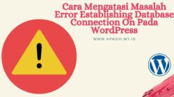 Cara Mengatasi Masalah Error Establishing Database Connection On Pada WordPress