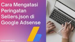 Cara Mengatasi Peringatan Sellers.json di Google Adsense