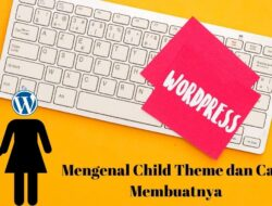 Mengenal Child Theme dan Cara Membuatnya
